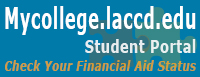 mycollege.laccd.edu Student Portal. Check Your Financial Aid Status